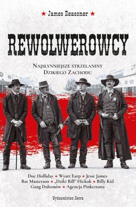 Rewolwerowcy. Najsłynniejsze strzelaniny Dzikiego Zachodu