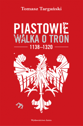 Piastowie. Walka otron 1138–1320