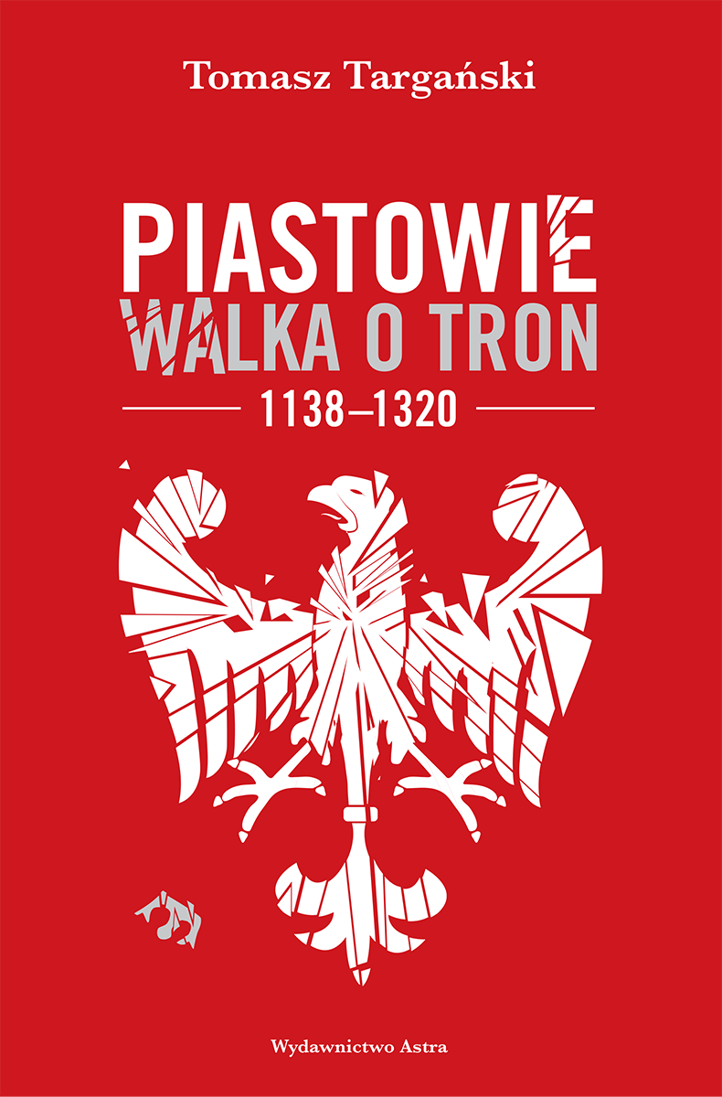 Piastowie. Walka o tron 1138–1320
