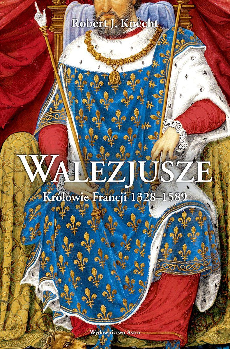 Walezjusze. Królowie Francji 1328-1589