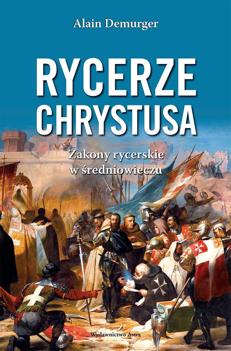 Rycerze Chrystusa. Zakony rycerskie w średniowieczu